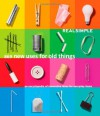Real Simple 869 New Uses for Old Things: An Encyclopedia of Innovative Ideas for Everyday Items - Real Simple Magazine, Rachel Hardage