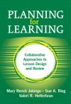 Planning for Learning: Collaborative Approaches to Lesson Design and Review - Mary Renck Jalongo