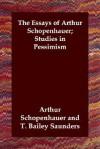 The Essays of Arthur Schopenhauer; Studies in Pessimism - Arthur Schopenhauer, Thomas Bailey Saunders