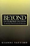 Beyond Interpretation: The Meaning of Hermeneutics for Philosophy - Gianni Vattimo, David Webb