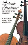 Antonio Stradivari: His Life and Work - W.H. Hill, Frances A. Davis, William H. Hill, Francis A. Davis