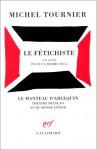 Le fétichiste: Un acte pour un homme seul - Michel Tournier