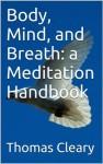 Body, Mind, and Breath: a Meditation Handbook - Thomas Cleary
