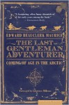 The Last Gentleman Adventurer: Coming of Age in the Arctic - Edward Beauclerk Maurice, Lawrence Millman