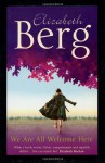 We Are All Welcome Here. Elizabeth Berg - Elizabeth Berg