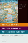 Problem Solving, Decision Making, and Professional Judgment: A Guide for Lawyers and Policymakers - Paul Brest, Linda Hamilton Krieger
