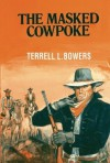 The Masked Cowpoke - Terrell L. Bowers