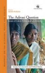 The Adivasi Question Issues of Land, Forest and Livelihood - Indra Munshi, Ramachandra Guha, Madhav Gadgil, K. Balagopal, Brian Lobo, B. B. Mohanty, Judy Whitehead, Sagari R. Ramdas, Neela Mukherjee, Sohel Firdos, Pankaj Sekhsaria, E. Selvarajan, Sanjeeva Kumar, Ashoak Upadhyay, Nitya Rao, Matthew Areeparampil, Asmita Kabra, Renu M