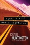Risk a Road Worth Traveling - Craig Huntington, Mark Graham