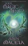 Your Magic or Mine? - Ann Macela