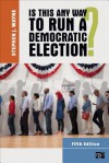 Is This Any Way to Run a Democratic Election, 5th Edition - Stephen J Wayne