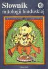 Słownik mitologii hinduskiej - Andrzej Ługowski