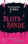 Blutsbande: Bekenntnisse einer Vampirin - Catherine Jinks, Christa Broermann