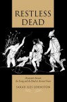 Restless Dead: Encounters between the Living and the Dead in Ancient Greece - Sarah Iles Johnston