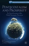 Pentecostalism and Prosperity: The Socio-Economics of the Global Charismatic Movement - Amos Yong, Katherine Attanasi