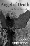 Angel of Death: A Love Story - Anna Erishkigal