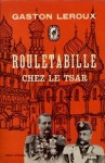 Rouletabille chez le Tsar - Gaston Leroux