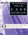 The Vault.com Guide to the Case Interview: VaultReports.com Guide to the Case Interview - Vault.Com Inc, Marcy Lerner