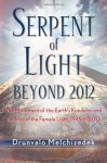 Serpent of Light: The Movement of the Earth's Kundalini and the Rise of the Female Light, 1949 to 2013 - Drunvalo Melchizedek