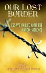 Our Lost Border: Essays on Life amid the Narco-Violence - Sarah Cortez, Sergio Troncoso