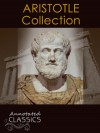 Aristotle: Complete Works, Historical Background, and Modern Interpretation of Aristotle's Ideas (Annotated and Illustrated, Hyperlinked Footnotes and Navigation) (Annotated Classics) - Aristotle