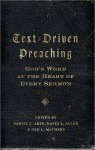 Text-Driven Preaching: God's Word at the Heart of Every Sermon - Daniel L. Akin, David L. Allen, Ned L. Mathews