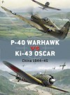 P-40 Warhawk vs Ki-43 Oscar: China 1944-45 - Carl Molesworth, Jim Laurier