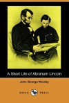 A Short Life of Abraham Lincoln (Dodo Press) - John George Nicolay