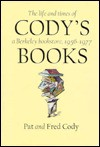 Cody's Books: The Life And Times Of A Berkeley Bookstore, 1956 To 1977 - Pat Cody, Fred Cody, Cody Fred Cody