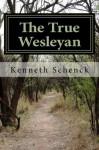The True Wesleyan - Kenneth Schenck