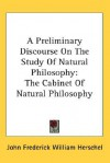 A Preliminary Discourse on the Study of Natural Philosophy: The Cabinet of Natural Philosophy - John F.W. Herschel