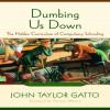 Dumbing Us Down: The Hidden Curriculum of Mass Instruction - John Taylor Gatto