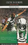 Celtic in Europe: Four Decades of Drama - Graham McColl