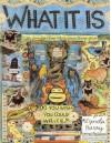 What It Is. [By Lynda Barry] - Lynda Barry