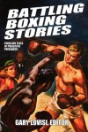 Battling Boxing Stories: Thrilling Tales of Pugilistic Puissance - Gary Lovisi, C.J. Henderson, Stan Trybulski