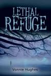 Lethal Refuge - Vonnie Hughes
