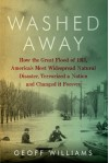 Washed Away: How the Great Flood of 1913, America's Most Widespread Natural Disaster, Terrorized a Nation and Changed It Forever - Geoff Williams