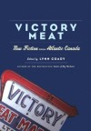 Victory Meat: New Fiction from Atlantic Canada - Lynn Coady