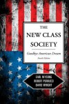 The New Class Society: Goodbye American Dream? - Robert Perrucci, David Wright, Earl Wysong