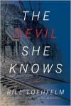 The Devil She Knows: A Novel - Bill Loehfelm
