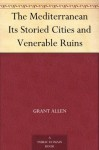 The Mediterranean Its Storied Cities and Venerable Ruins - Henry Duff Traill, Grant Allen, Thomas Gray Bonney, E. A. R. Ball, Arthur Griffiths