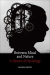 Between Mind and Nature: A History of Psychology - Roger Smith