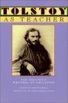 Tolstoy as Teacher: Leo Tolstoy's Writings on Education - Leo Tolstoy, Bob Blaisdell, Christopher Edgar
