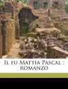 Il Fu Mattia Pascal: Romanzo - Luigi Pirandello