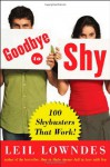Goodbye to Shy: 85 Shybusters That Work! - Leil Lowndes