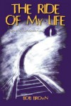 The Ride Of My Life: A Fight To Survive Pancreatic Cancer - Bob Brown