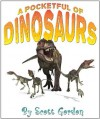 A Pocketful of Dinosaurs (A great way to learn about dinosaurs!) - Scott Gordon