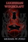 Luciferian Witchcraft: Book of the Serpent - Michael W. Ford