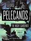 The Night Gardener (Audio) - George Pelecanos