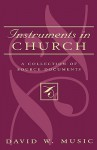 Instruments in Church: A Collection of Source Documents - David W. Music